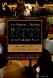 Best Practices for Teaching Beginnings and Endings in the Psychology Major: Research, Cases, and Recommendations ebook by Dana S. Dunn,Bernard B. Beins,Maureen A. McCarthy,James Goodwin,Hill, IV