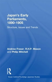 Japan's Early Parliaments, 1890-1905 - Structure, Issues and Trends ebook by Andrew Fraser,R. H. P. Mason,Philip Mitchell