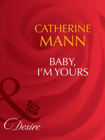 Baby, I'm Yours (Mills & Boon Desire) ebook by Catherine Mann