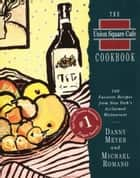 The Union Square Cafe Cookbook ebook by Danny Meyer