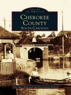 Cherokee County, South Carolina eBook by Cherokee Historical and Preservation Society