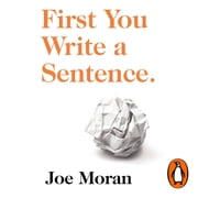 First You Write a Sentence. - The Elements of Reading, Writing … and Life. audiobook by Joe Moran