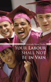 Your Labour Shall Not Be in Vain ebook by Gertrude Manu Decker