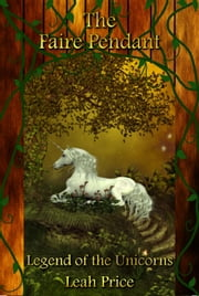 Legend of the Unicorns - The Faire Pendant Series, #3 ebook by Leah Price