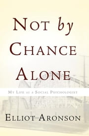 Not by Chance Alone - My Life as a Social Psychologist ebook by Elliot Aronson