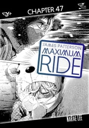Maximum Ride: The Manga, Chapter 47 ebook by James Patterson,NaRae Lee