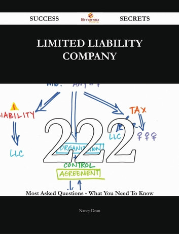 Limited liability company 222 Success Secrets - 222 Most Asked Questions On Limited liability company - What You Need To Know ebook by Nancy Dean
