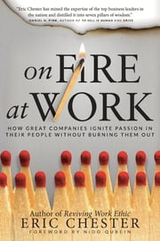 On Fire at Work - How Great Companies Ignite Passion in Their People Without Burning Them Out ebook by Eric Chester,Nido R. Qubein