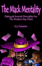 The Mack Mentality - Dating & Survival Principles For The Modern Day Mack ebook by D.J. Harmon