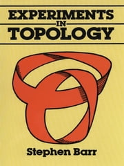 Experiments in Topology ebook by Stephen Barr