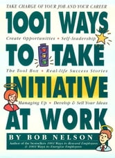 1001 Ways to Take Initiative at Work ebook by Bob Nelson Ph.D.