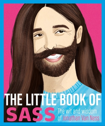The Little Book of Sass - The Wit and Wisdom of Jonathan Van Ness ebook by Various