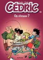 Cédric - 21 - On rêvasse ? ebook by Laudec, Laudec, Raoul Cauvin