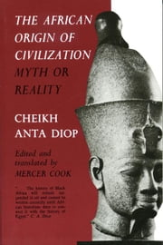 The African Origin of Civilization: Myth or Reality ebook by Diop, Cheikh Anta