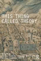 This Thing Called Theory ebook by Teresa Stoppani,Giorgio Ponzo,George Themistokleous