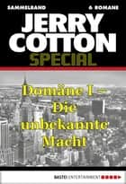 Jerry Cotton - Sammelband 1 - Domäne I - Die unbekannte Macht ebook by Jerry Cotton