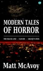 Modern Tales of Horror - The Complete Collection; The Black Line - Clouds - Granjy's Eyes ebook by Matt McAvoy