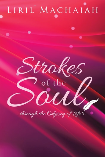 Strokes of the Soul - . . . Through the Odyssey of Life! ebook by Liril Machaiah
