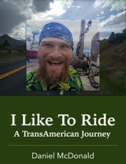 I Like to Ride - A TransAmerican Journey ebook by Daniel McDonald