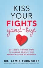 Kiss Your Fights Good-bye ebook by Dr. Jamie Turndorf