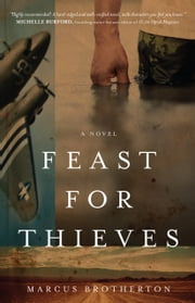 Feast for Thieves - A Rowdy Slater Novel ebook by Marcus Brotherton