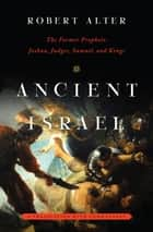 Ancient Israel: The Former Prophets: Joshua, Judges, Samuel, and Kings: A Translation with Commentary ebook by Robert Alter