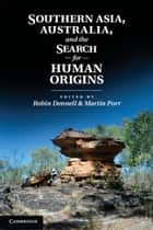 Southern Asia, Australia, and the Search for Human Origins ebook by Robin Dennell,Martin Porr