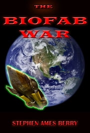 The Biofab War (Biofab 1) ebook by Stephen Ames Berry