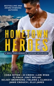 Hometown Heroes - A Small Town Romantic Suspense Anthology ebook by Lori Ryan, Cora Seton, Elle James,...