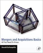 Mergers and Acquisitions Basics ebook by Donald DePamphilis