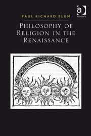 Philosophy of Religion in the Renaissance ebook by Mr Paul Richard Blum