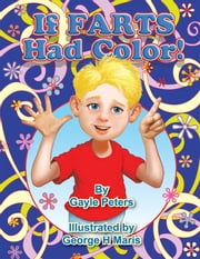 If Farts Had Color! ebook by Gayle Peters