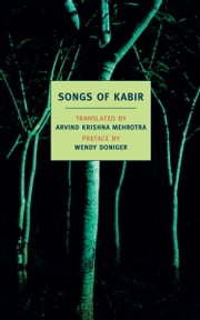 Songs of Kabir ebook by Arvind Mehrotra,Arvind Mehrotra,Wendy Doniger,Kabir