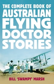 The Complete Book of Australian Flying Doctor Stories ebook by Marsh Bill