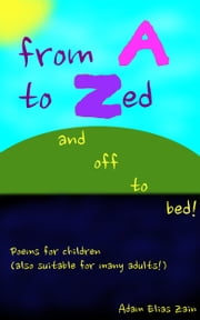 From A to Zed and off to bed! ebook by Adam Elias Zain