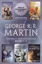 The Wild Cards Collection - Books I-V (Wild Cards I, Wild Cards II: Aces High, Wild Cards III: Jokers Wild, Wild Cards IV: Aces Abroad, Wild Cards V: Down and Dirty) ebook by George R. R. Martin, Wild Cards Trust, George R. R. Martin