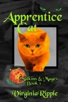 Apprentice Cat - Malkins & Mages, #1 ebook by Virginia Ripple