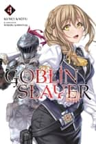 Goblin Slayer, Vol. 4 (light novel) eBook by Kumo Kagyu, Noboru Kannatuki