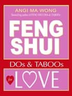 Feng Shui Do's and Taboos for Love ebook by Angi Ma Wong