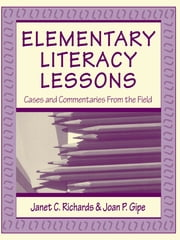 Elementary Literacy Lessons - Cases and Commentaries From the Field ebook by Janet C. Richards,Joan P. Gipe