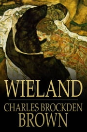 Wieland - Or, the Transformation, an American Tale ebook by Charles Brockden Brown