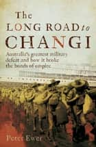 The Long Road to Changi ebook by Peter Ewer