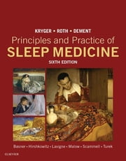 Principles and Practice of Sleep Medicine ebook by Meir H. Kryger,Thomas Roth,William C. Dement