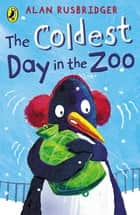 The Coldest Day in the Zoo ebook by Alan Rusbridger