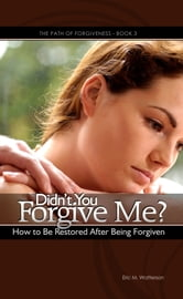 Didn't You Forgive Me? How to Be Restored After Being Forgiven ebook by Eric Watterson
