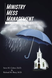 Ministry Mess Management - Solving Leadership Failures ebook by Steve M. Cohen & Richard M. Biery