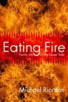 Eating Fire ebook by Michael Riordon