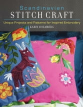 Scandinavian Stitch Craft - Unique Projects and Patterns for Inspired Embroidery ebook by Karin Holmberg
