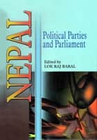 Nepal Political Parties and Parliament ebook by Lok Raj Baral