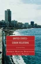 United States-Cuban Relations ebook by Esteban Morales Dominguez,Gary Prevost